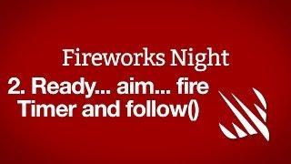 Ready... aim... fire: Timer and follow() – Fireworks Night, part 2