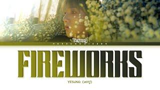 YESUNG Fireworks Lyrics (예성 Fireworks 가사) [Color Coded Lyrics Han/Rom/Eng]