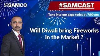 Will Diwali bring fireworks in the market? | SamCast | Market Outlook | SAMCO