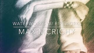 Waterworks With Fireworks-MISERY-Max McRichy