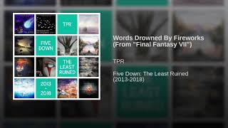 """Words Drowned By Fireworks (From """"Final Fantasy VII"""")"""