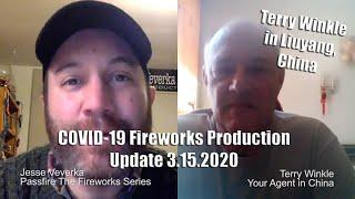 03/15/2020 Update: Corona Virus COVID-19 Fireworks Production with Your Agent in China Terry Winkle