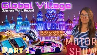 PART 2 | Motor Show + Fountain and Fireworks | GLOBAL VILLAGE | Dubai, UAE | Guinness World Record