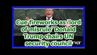 Today News - Cue fireworks as 'lord of misrule' Donald Trump chairs UN security council