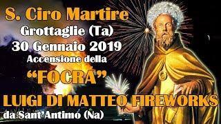 GROTTAGLIE (Ta) - SAN CIRO 2019 - LUIGI DI MATTEO FIREWORKS (Accensione Focra)