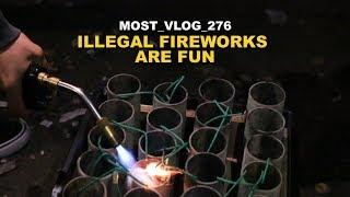 ILLEGAL FIREWORKS ARE FUN ( MOST VLOG 276 )