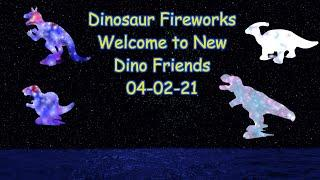 Dinosaur Song - Dinosaur Fireworks Welcome Song for New Dino Friends week of 04/02/21