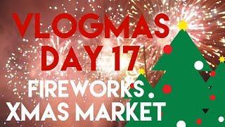 Vlogmas Day 17 | Christmas Market, Fireworks & Catch up!