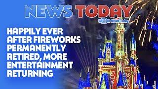 Happily Ever After Fireworks Permanently Retired, More Entertainment Returning - NewsToday 7/21