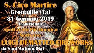 GROTTAGLIE (Ta) - SAN CIRO 2019 - LUIGI DI MATTEO FIREWORKS (Notturno)