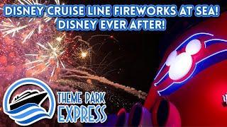 2021 Disney Ever After Fireworks At Sea! FULL SHOW! Disney Cruise Line Fireworks! Disney Dream!