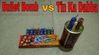 Bullet Bomb VS Tin Ka Dabba || Fireworks Experiment || CG KE EXPERIMENT ||