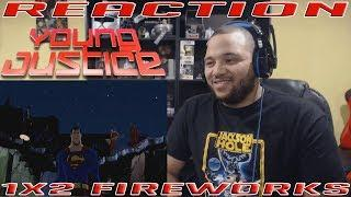 Young Justice 1x2 Fireworks - REACTION!!!